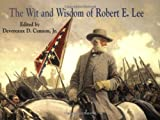 Robert E. Lee The Wit and Wisdom of Robert E.Lee