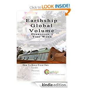 Earthship Global Model Operation One: Tire Work (Earthship Global Volume How to Build Your Own) Earthship Biotecture