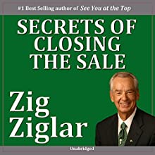 Secrets of Closing the Sale | Livre audio Auteur(s) : Zig Ziglar Narrateur(s) : Zig Ziglar