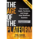 The Age of the Platform: How Amazon, Apple, Facebook, and Google Have Redefined Business ~ Phil Simon