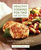 Healthy Cooking for Two (or Just You): Low-Fat Recipes with Half the Fuss and Double the Taste