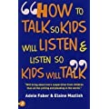 How to Talk So Kids Will Listen and Listen So Kids Will Talk (How to Help Your Child) (How to Help Your Child) by Adele Faber, Elaine Mazlish New Edition (2001)