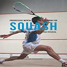 Progressive Mental Toughness Training for Squash: Using Visualization to Unlock Your True Potential (       UNABRIDGED) by Joseph Correa (Certified Meditation Instructor) Narrated by Andrea Erickson