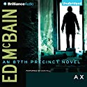 Ax: An 87th Precinct Novel, Book 18 Audiobook by Ed McBain Narrated by Dick Hill