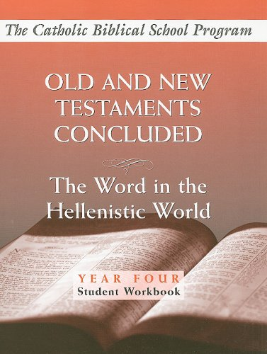 Old and New Testaments Concluded: (Year Four, Student Workbook): The Word in the Hellenistic World (Catholic Biblical Sc