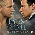Eyes Only for Me Audiobook by Andrew Grey Narrated by Tristan James