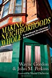 img - for Making Neighborhoods Whole: A Handbook for Christian Community Development book / textbook / text book