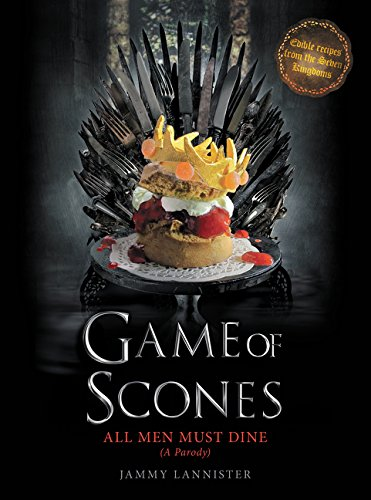Game of Scones: All Men Must Dine: A Parody by Jammy Lannister