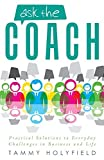 img - for Ask the Coach: Practical Solutions to Everyday Challenges in Business and Life by Tammy Holyfield (2014-06-17) book / textbook / text book
