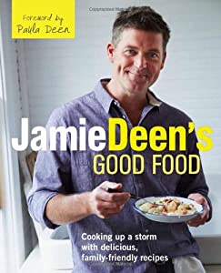 Jamie Deen's Good Food: Cooking Up a Storm with Delicious, Family-Friendly Recipes