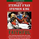Faithful: Two Diehard Boston Red Sox Fans Chronicle the Historic 2004 Season | Stewart O'Nan,Stephen King