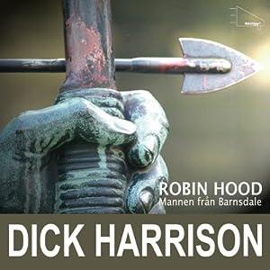 Mannen från Barnsdale: historien om Robin Hood och hans legend | [Dick Harrison]