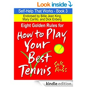 EIGHT GOLDEN RULES FOR HOW TO PLAY YOUR BEST TENNIS (Self-Help That Works, Book 3, Attitude in Sports from Stress Management to Competition to Winning, for Kids 6 to Adults)
