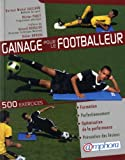 Gainage pour le footballeur - 500 exercices pour la formation, le perfectionnement, l'optimisation de la performance et la pr�vention des l�sions