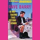 Dave Barry Is Not Taking This Sitting Down Hörbuch von Dave Barry Gesprochen von: Dick Hill