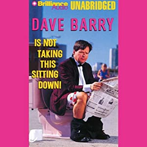Dave Barry Is Not Taking This Sitting Down Audiobook