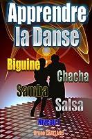 Apprendre la danse - Biguine, Chacha, Samba, Salsa - Niveau 1 (Apprendre � danser les danses de salon t. 2)