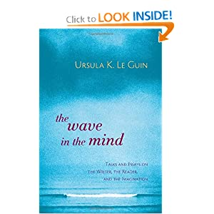 The Wave in the Mind: Talks and Essays on the Writer, the Reader, and the Imagination by Ursula K. Le Guin