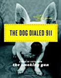 img - for The Dog Dialed 911: A Book of Lists from The Smoking Gun book / textbook / text book