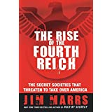 The Rise of the Fourth Reich: The Secret Societies That Threaten to Take Over America ~ Jim Marrs