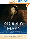 Bloody Mary: The Life and Legacy of E...