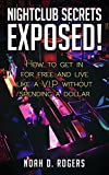 Nightclub Secrets Exposed!: How to Get in for Free and Live Like a V.I.P. Without Spending a Dollar