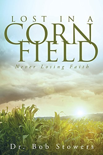 Lost In a Cornfield: Never Losing Faith by Dr. Bob Stowers (2015-05-24) PDF