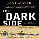 The Dark Side: The Inside Story of How The War on Terror Turned into a War on American Ideals Audiobook by Jane Mayer Narrated by Richard McGonagle