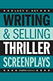 Writing & Selling - Thriller Screenplays (Writing & Selling Screenplays)