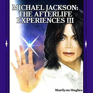 Michael Jackson: The Afterlife Experiences III - The Confessions of Michael Jackson | [Marilynn Hughes]