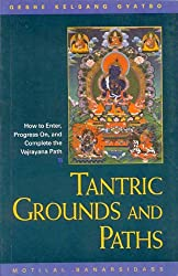 Tantric Grounds And Paths:How To Enter, Progress On, And Complete The Vajrayana Path