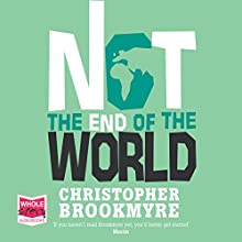Not the End of the World (       UNABRIDGED) by Christopher Brookmyre Narrated by William Hope