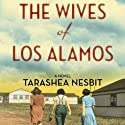 The Wives of Los Alamos: A Novel Audiobook by TaraShea Nesbit Narrated by Tavia Gilbert