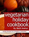 img - for Vegetarian Holiday Cookbook: Holiday Recipes for a Healthier Celebration (Healthy Natural Recipes Series) book / textbook / text book