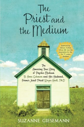 The Priest and the Medium: The Amazing True Story of Psychic Medium B. Anne Gehman and Her Husband, Former Jesuit Priest
