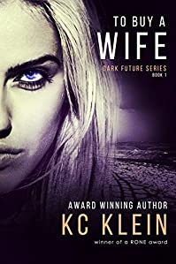 To Buy A Wife: A Dystopian Sci-fi Romance Novel by KC Klein ebook deal