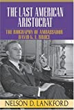 img - for The Last American Aristocrat: The Biography of Ambassador David K.E. Bruce, 1898-1977 book / textbook / text book