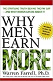 img - for Why Men Earn More: The Startling Truth Behind the Pay Gap -- and What Women Can Do About It book / textbook / text book