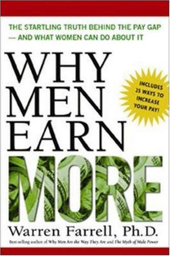Why Men Earn More: The Startling Truth Behind the Pay Gap -- and What Women Can Do About It: Warren Farrell: 9780814472101: Amazon.com: Books