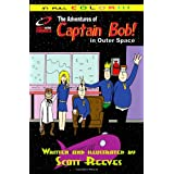 The Adventures Of Captain Bob In Outer Space ~ Scott Reeves