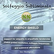 Energy Shield, Support for Empaths & Empathetic Tendencies: Chakra Guided Meditation, Solfeggio Frequencies & Subliminal Affirmations - Solfeggio Subliminals Speech by  Solfeggio Subliminals Narrated by Kev Thompson