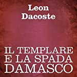 Il templare e la spada damasco [The Templar and the Sword of Damascus] | Leon Dacoste
