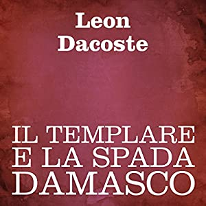 Il templare e la spada damasco [The Templar and the Sword of Damascus] Audiobook