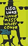 Little Miss Undercover (374662486X) by Lisa Lutz
