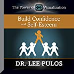 Build Confidence and Self-Esteem | Dr. Lee Pulos