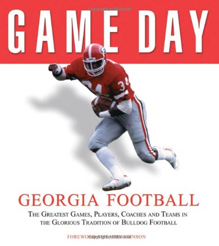 Game Day: Georgia Football: The Greatest Games, Players, Coaches and Teams in the Glorious Tradition of Bulldog Football