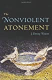 By J. Denny Weaver The Nonviolent Atonement (1st Ed.) [Paperback]