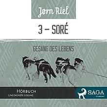 Gesang des Lebens 3 - SORÈ (       ungekürzt) von Jørn Riel, Wolfgang Th. Recknagel (translator) Gesprochen von: Samy Andersen