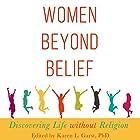 Women Beyond Belief: Discovering Life Without Religion Hörbuch von Karen L. Garst Gesprochen von: Melissa Reizian Frank