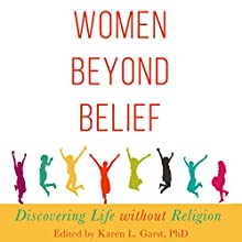 Women Beyond Belief: Discovering Life Without Religion Audiobook by Karen L. Garst Narrated by Melissa Reizian Frank